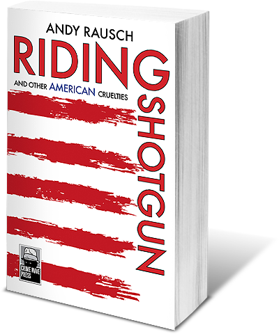 Riding shotgun and other american cruelties